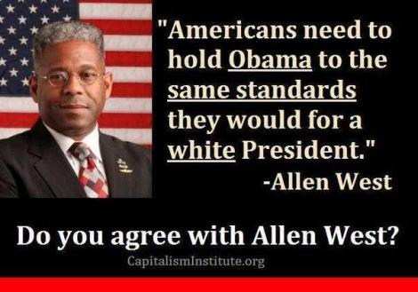 Allen West Hold Obama accoutable as would white president